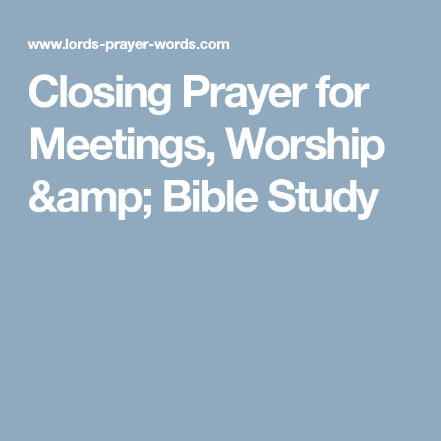 Closing Prayer for Meetings, Worship & Bible Study | Oh, How