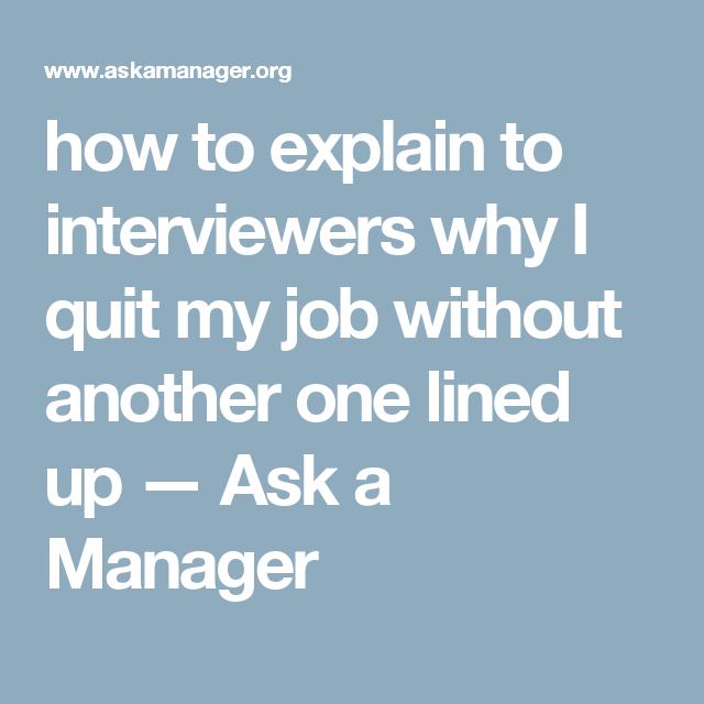 how to explain to interviewers why I quit my job without ...