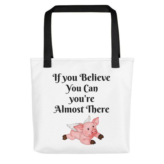 If you believe you can youre almost there flying pig tote bag. such a great  gift for that favorite wife f34c05d27f741