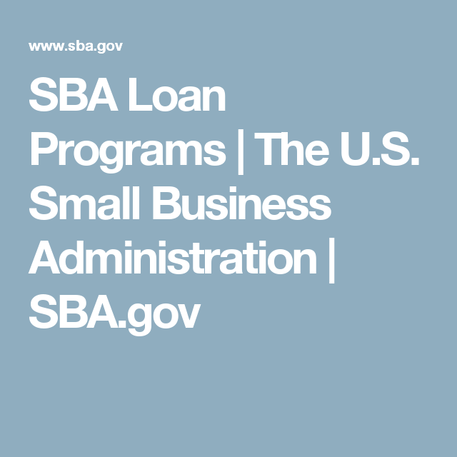 Sba Loan Programs The U S Small Business Administration Sba Gov Small Business Resources Small Business Start Up Small Business Administration