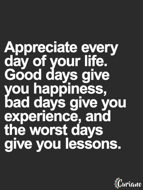Appreciate Every Day You Are Given As Hard As Some Days Can Be