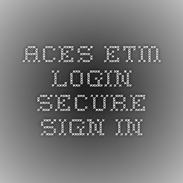 Aces Etm Login Secure Sign In
