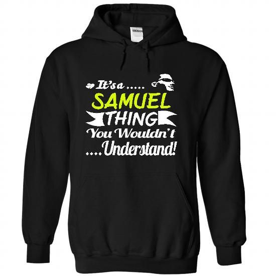 Its a SAMUEL Thing Wouldnt Understand - T Shirt, Hoodie - #workout shirt #sweatshirt organization. PURCHASE NOW => https://www.sunfrog.com/Names/Its-a-SAMUEL-Thing-Wouldnt-Understand--T-Shirt-Hoodie-Hoodies-YearName-Birthday-2538-Black-31321012-Hoodie.html?68278
