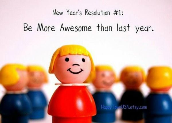 New Year S Resolution Humor Be More Awesome Than Last Year New Years Resolution Funny Quotes About New Year Funny New Year