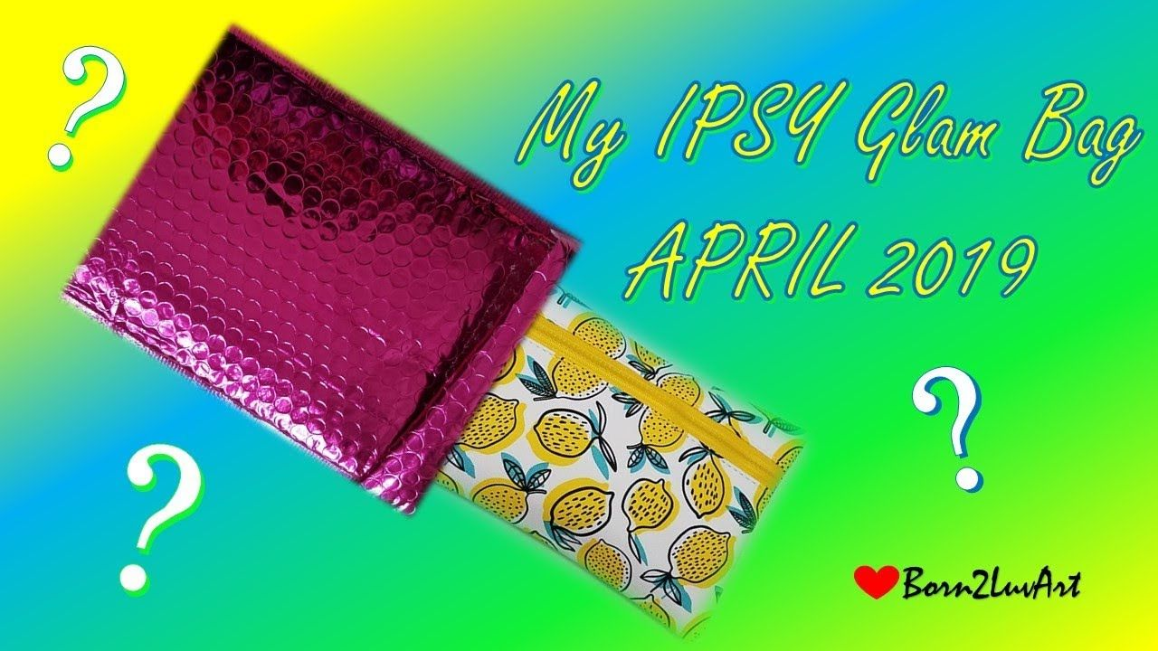 What's in My IPSY Glam Bag? | April 2019 | Born2LuvArt (My YouTube