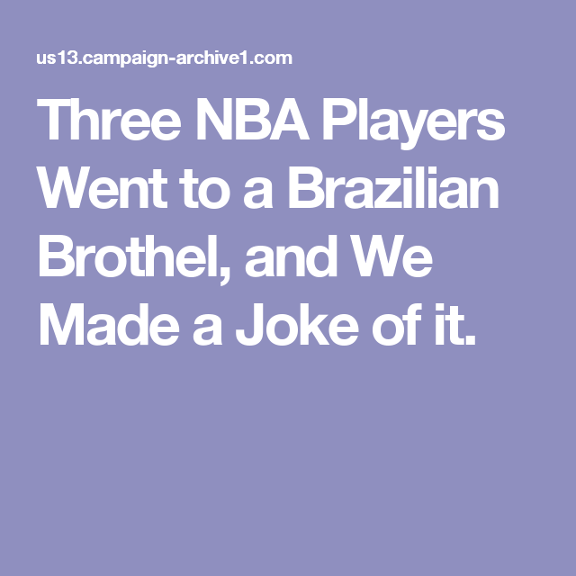 Three NBA Players Went to a Brazilian Brothel, and We Made a Joke of it.