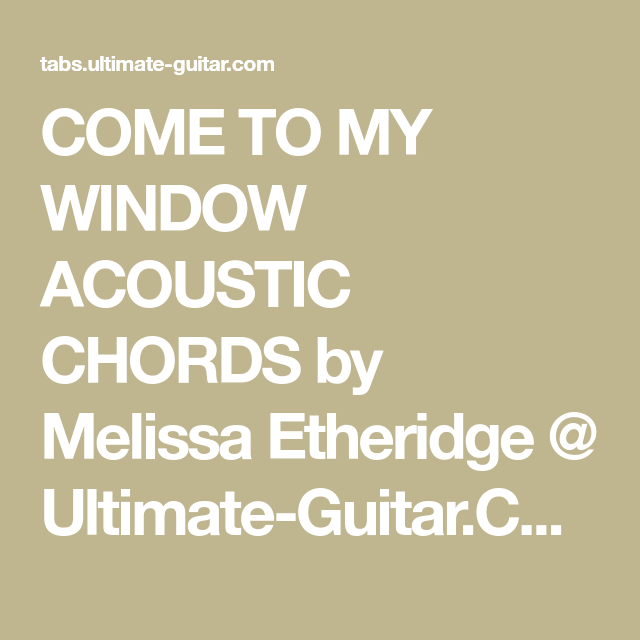 COME TO MY WINDOW ACOUSTIC CHORDS by Melissa Etheridge @ Ultimate ...