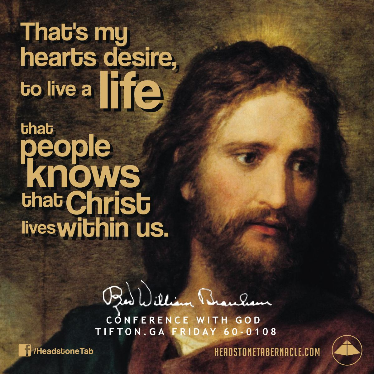 That's my hearts desire, to live a life that people knows that Christ lives within us. Image Quote from: CONFERENCE WITH GOD TIFTON GA FRIDAY 60-0108 - Rev. William Marrion Branham