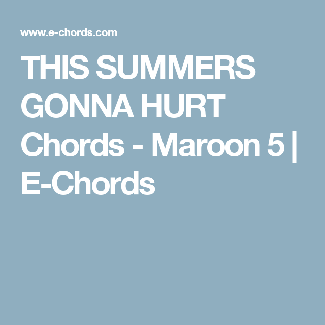 THIS SUMMERS GONNA HURT Chords - Maroon 5 | E-Chords | m u s i c ...