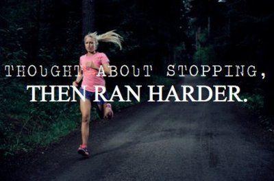 Run harder. Run through the negativity. Run through your doubt. Because that's what you do. Run.