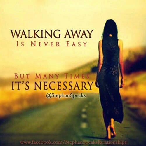 It's hard to walk away but sometimes it's all you have to ...