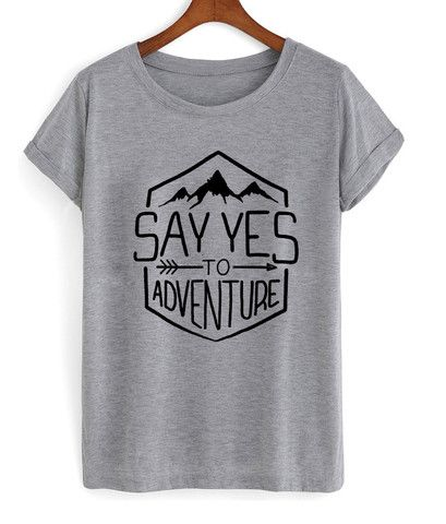 95f17c4f say yes to adventure T shirt | My Style | Shirts, T shirt, Cool t shirts