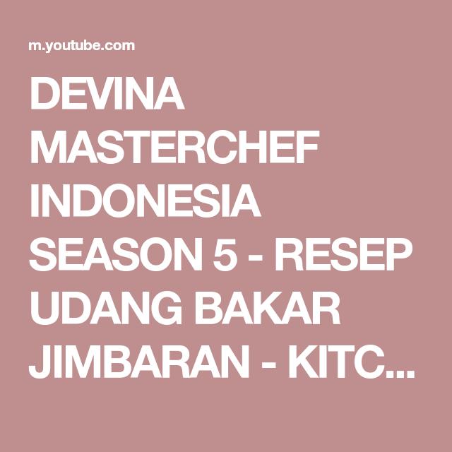 Devina Masterchef Indonesia Season 5 Resep Udang Bakar Jimbaran Kitchen Takeover Ep 11 Youtube Masterchef Jimbaran Oyster Sauce