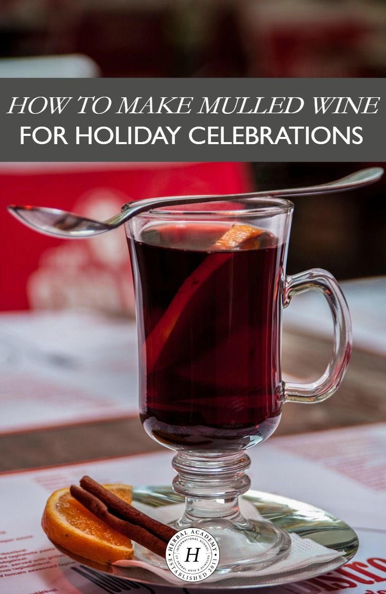 How To Make Mulled Wine For Holiday Celebrations Make Mulled Wine Mulled Wine Holiday Wine