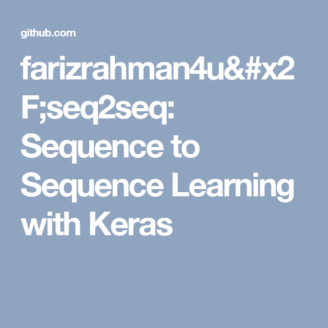 farizrahman4u/seq2seq: Sequence to Sequence Learning with