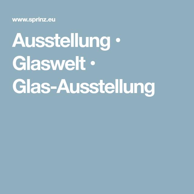 Ausstellung Glaswelt Glas Ausstellung Fremde Gartenideen