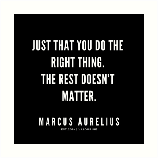 Just That You Do The Right Thing The Rest Doesn T Matter Marcus Aurelius Quotes Stoic Quotes Stoic Quotes Good Life Quotes Motivational Quote Posters