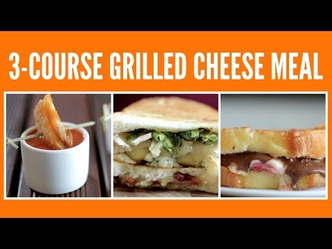 3-Course Grilled Cheese Meal | Just Eat Life - YouTube