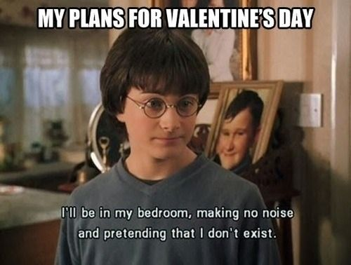 My Plans For Valentine S Day I Ll Be In My Room Making No Noise