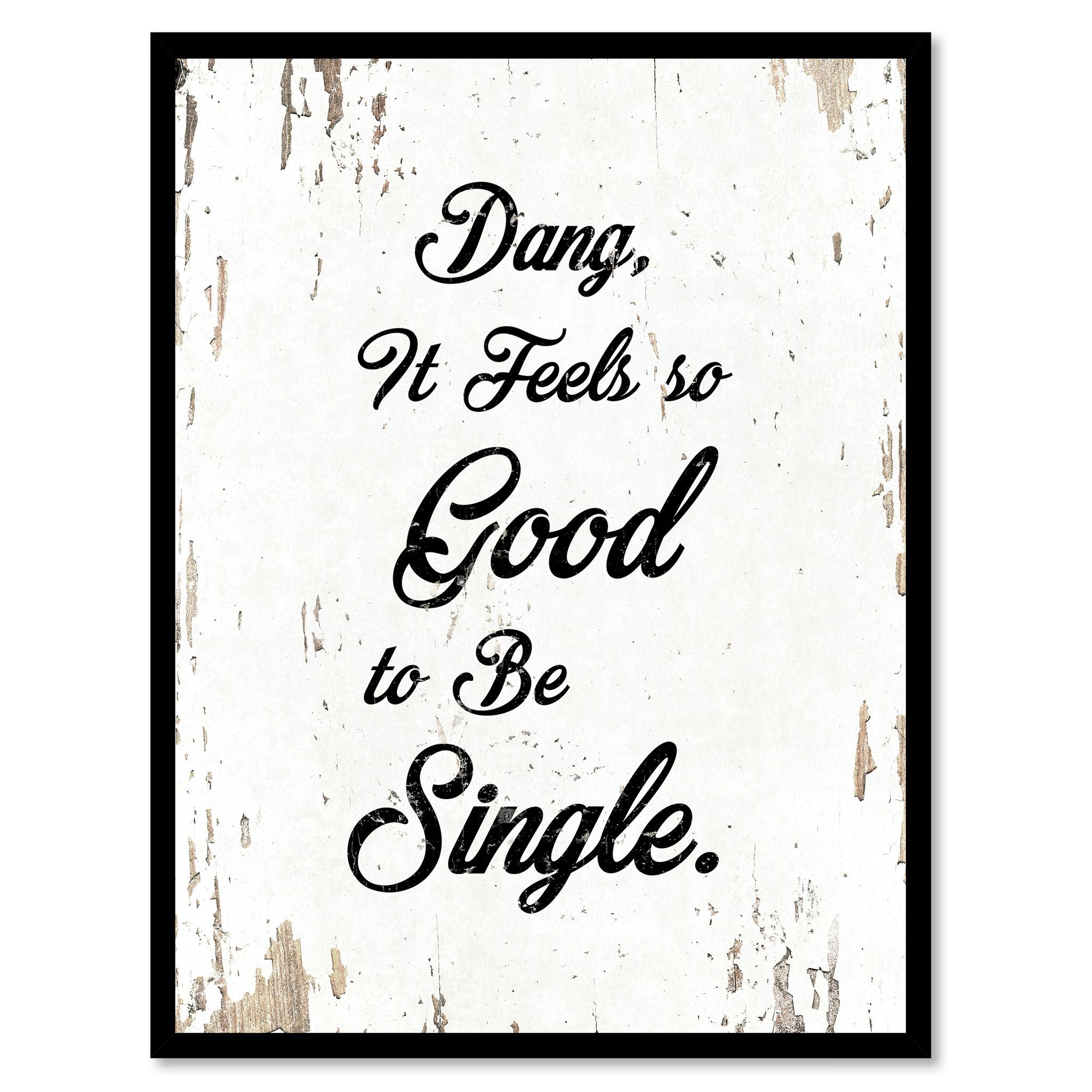 Dang It Feels So Good To Be Single Quote Saying Home Decor Wall Art