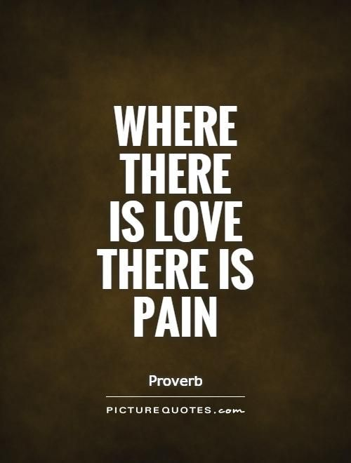 Where There Is Love There Is Pain Picture Quotes Sad Love Quotes