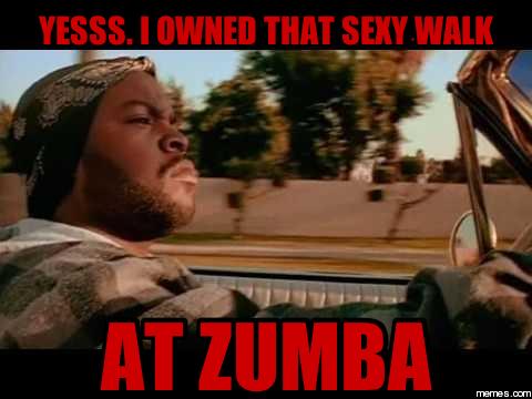 Funny Memes Zumba : Yesss i owned that sexy walk at zumba memes zumba