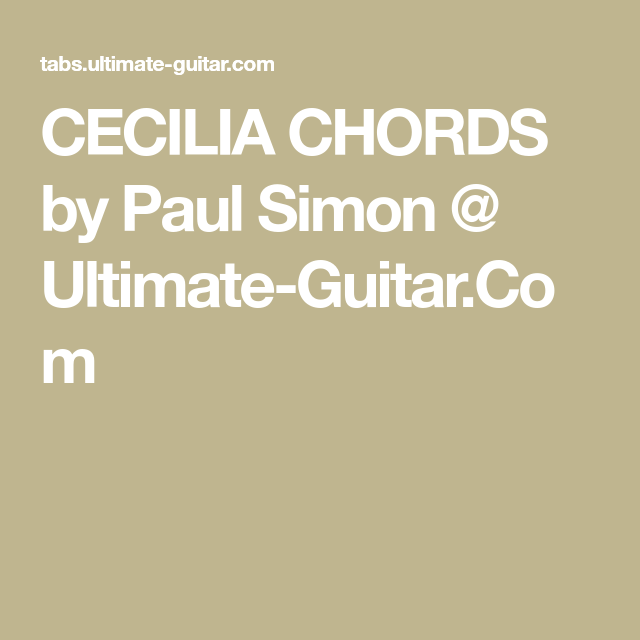 CECILIA CHORDS by Paul Simon @ Ultimate-Guitar.Com | guitar chords ...