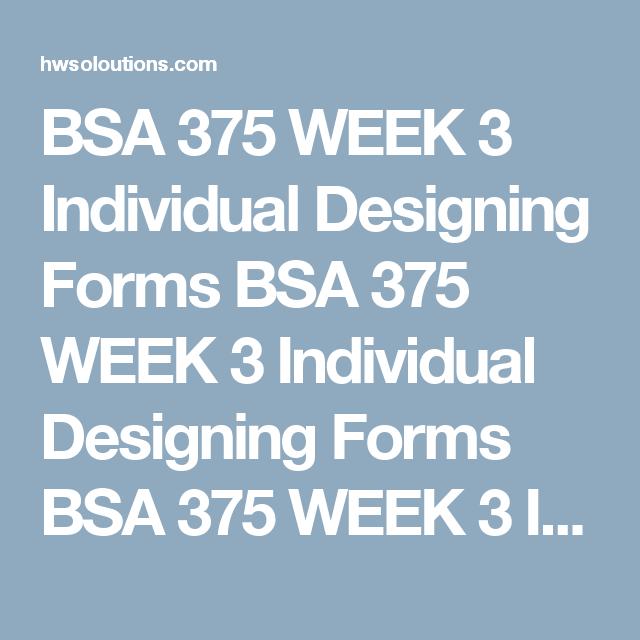 BSA 375 WEEK 3 Individual Designing Forms BSA 375 WEEK 3 Individual
