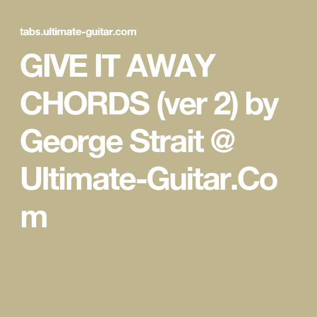 Give It Away Chords Ver 2 By George Strait Ultimate Guitar