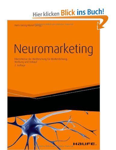 Neuromarketing Erkenntnisse Der Hirnforschung Fur Markenfuhrung Werbung Und Verkauf Amazon De Hans Georg Hausel Buche Markenfuhrung Marketing Leseprojekte