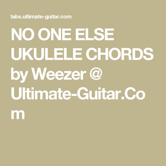No One Else Ukulele Chords By Weezer Ultimate Guitar Uke