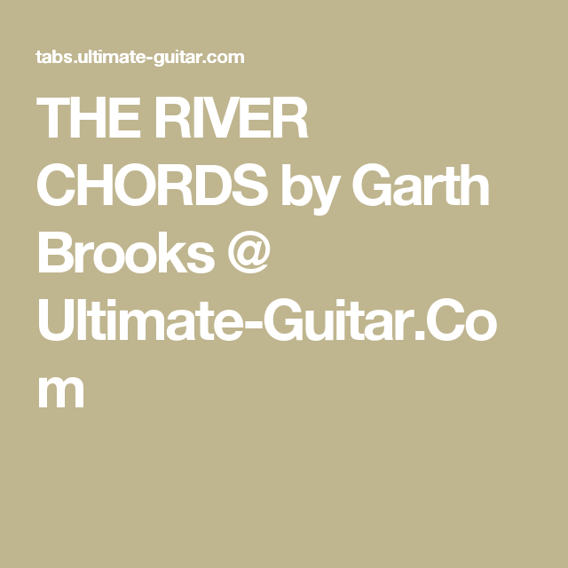 THE RIVER CHORDS by Garth Brooks @ Ultimate-Guitar.Com | Learning ...