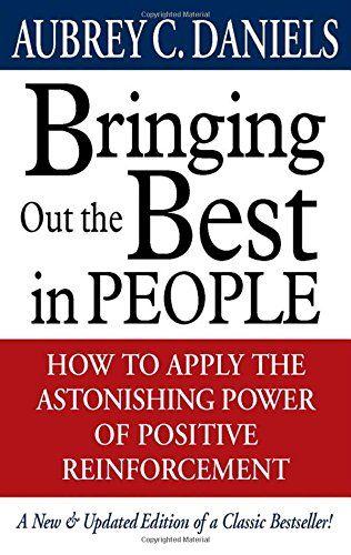 Bringing Out the Best in People: How to Apply the Astonishing Power of Positive Reinforcement: Amazon.de: Aubrey C. Daniels: Fremdsprachige Bücher