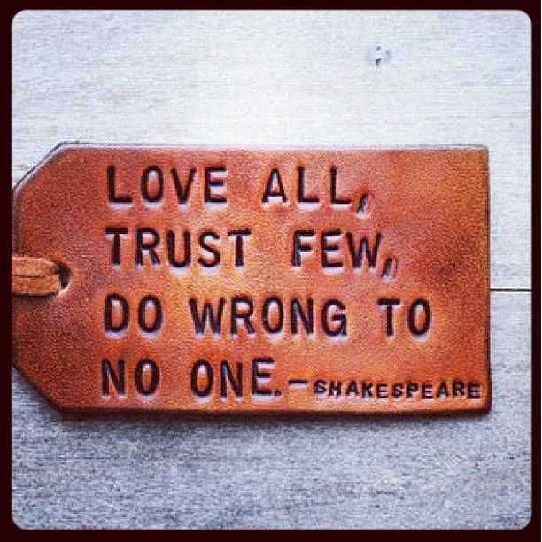 Love All Trust Few Do Wrong To No One Shakespeare The Quote
