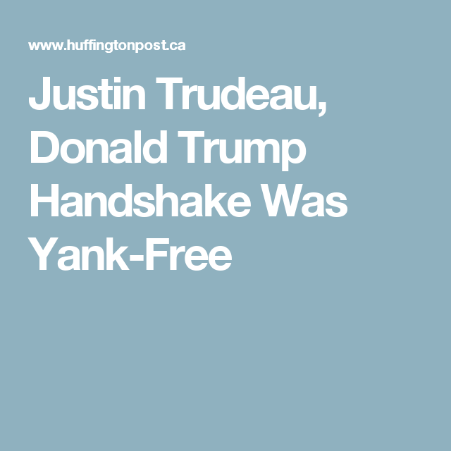 Justin Trudeau, Donald Trump Handshake Was Yank-Free