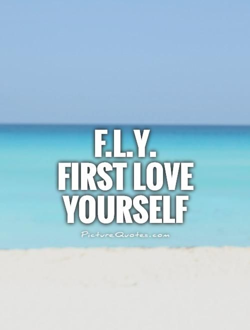 F.L.Y. First Love Yourself Picture Quote #1 | Life Quotes