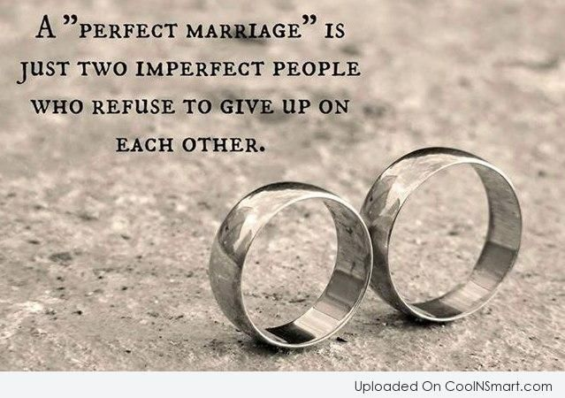 Love quote: a perfect marriage is just two imperfect