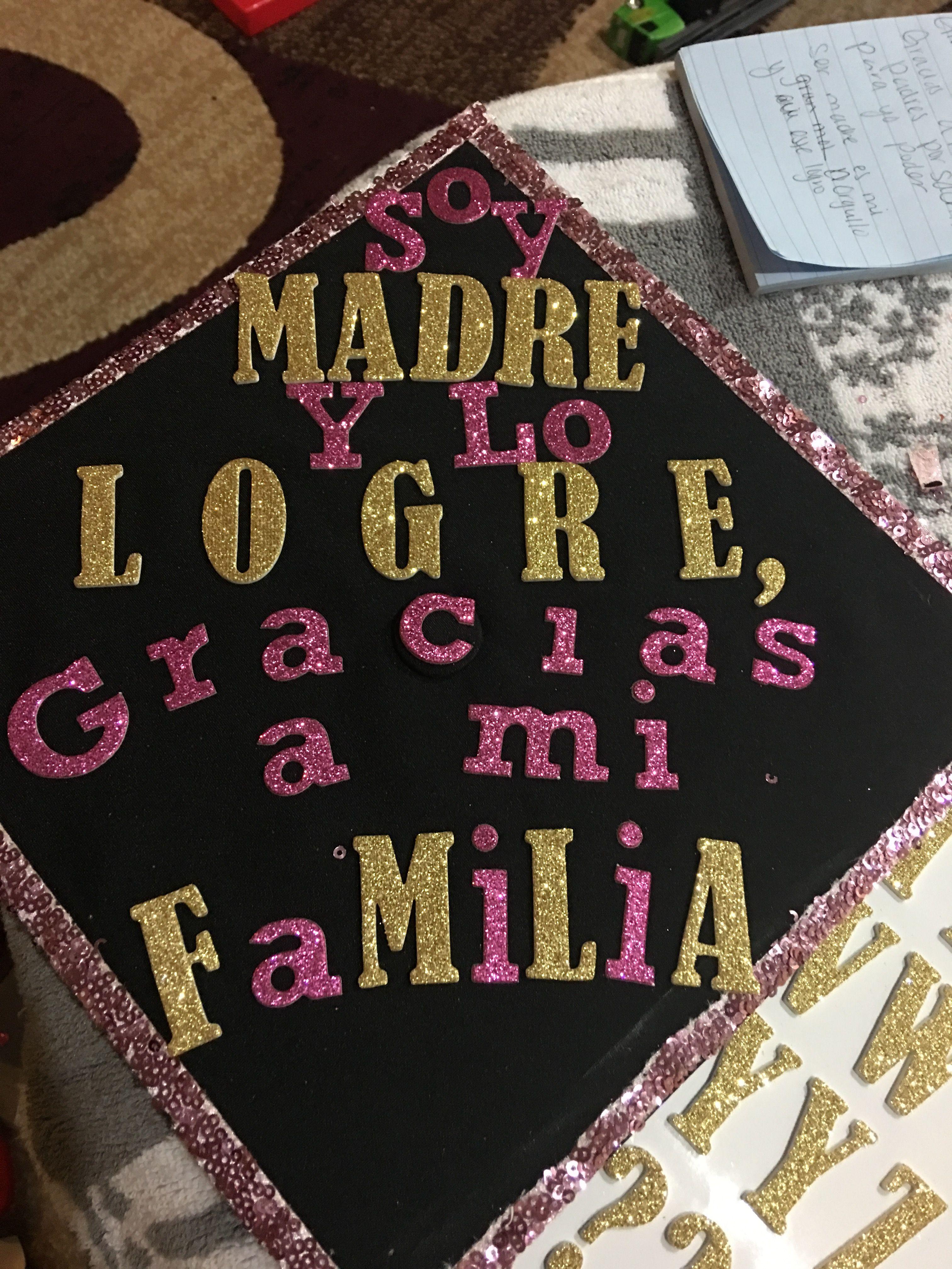 Spanish Grad Cap I M A Mother And I Did It Thanks To My Family Spanish Grad Caps Grad Cap Cap
