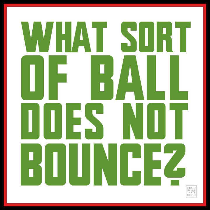 What sort of ball doesn't bounce? #classicjokes #thatscheesy