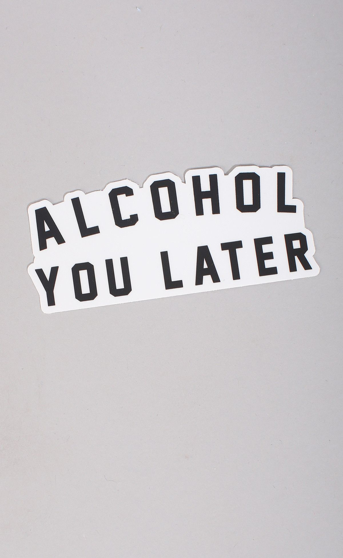 Alcohol You Later Stickers Edgy Quotes Clever Quotes Drinking Quotes