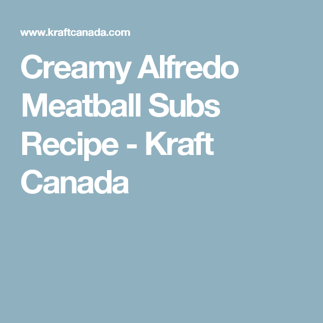 Creamy Alfredo Meatball Subs Recipe - Kraft Canada