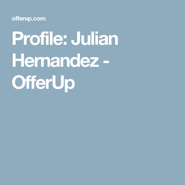 Profile: Julian Hernandez - OfferUp