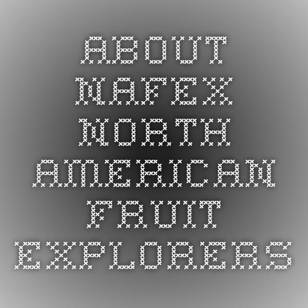 About NAFEX-- North American Fruit Explorers