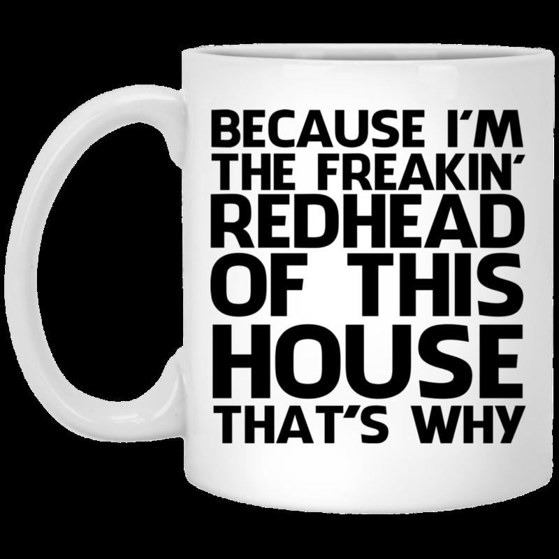 db10e7bdc Because Im freakin redhead of this house thats why mug t-shirt hoodie  sweatshirt.