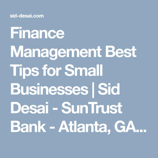 Finance Management Best Tips For Small Businesses Sid Desai Suntrust Bank Atlanta