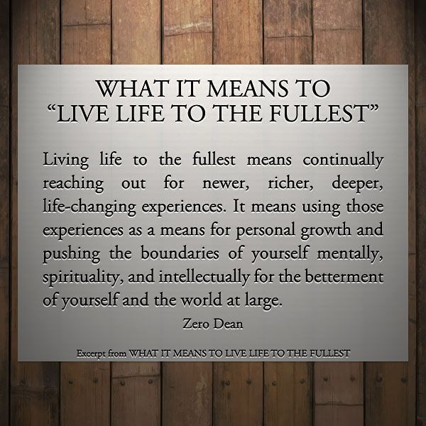 """Quotes About Living Life To The Fullest New Excerpt From What It Means To """"live Life To The Fullest"""