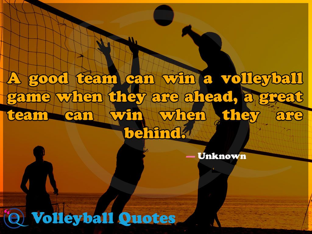 A Good Team Can Win A Volleyball Game When They Are Ahead A Great Team Can Win When They Are Behind Volleybal Volleyball Quotes Volleyball Funny Sports Memes