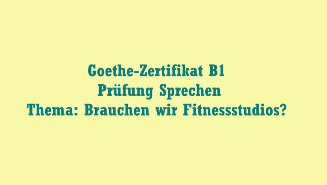 Goethe Zertifikat B1 Prüfung Sprechen Thema Brauchen Wir