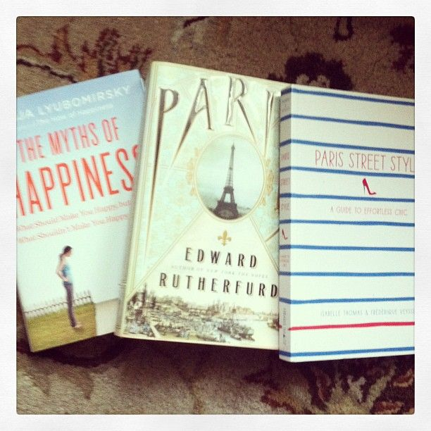 The Myths of Happiness, Paris: The Novel, Paris Street Style: A Guide to Effortless Chic ~ The Simple Luxurious Life