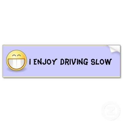 I Enjoy Driving Slow (Bumper Sticker) #zazzle #slowdriver